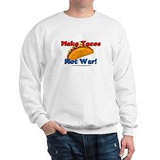 Make Tacos, Not War! Sweatshirt