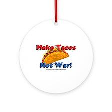 Make Tacos, Not War! Ornament (Round)