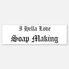 I Hella Love Soap Making Bumper Bumper Bumper Sticker