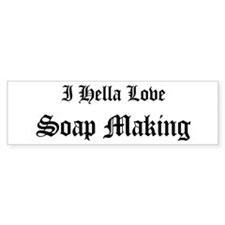 I Hella Love Soap Making Bumper Bumper Sticker