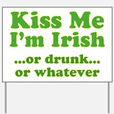 Kiss Me I'm Irish or Drunk or Yard Sign