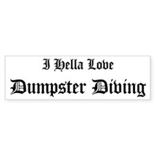 I Hella Love Dumpster Diving Bumper Bumper Sticker