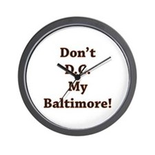 Don't D.C. My Baltimore! Wall Clock