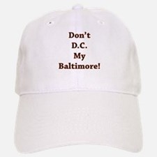 Don't D.C. My Baltimore! Baseball Baseball Cap