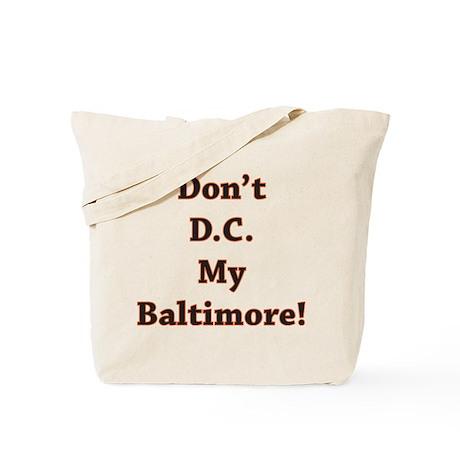 Don't D.C. My Baltimore! Tote Bag