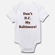 Don't D.C. My Baltimore! Infant Bodysuit