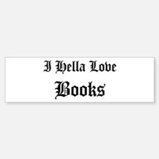 I Hella Love Books Bumper Bumper Bumper Sticker
