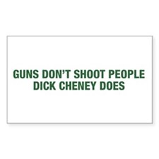 GUNS DONT SHOOT PEOPLE, DICK CHENEY DOES Decal