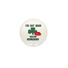 I'M NOT IRISH KISS ME ANYWAYS Mini Button (10 pack