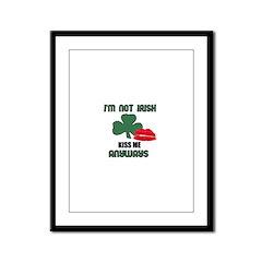 I'M NOT IRISH KISS ME ANYWAYS Framed Panel Print