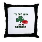 I'M NOT IRISH KISS ME ANYWAYS Throw Pillow