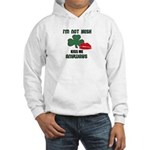 I'M NOT IRISH KISS ME ANYWAYS Hooded Sweatshirt