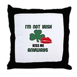 I'M NOT IRISH KISS ME ANYWAYS Throw Pillow