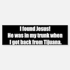 I found Jesus (Bumper Sticker)