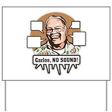 Carlos, NO SOUND Yard Sign