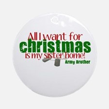 All I want Army Bro Sis Ornament (Round)