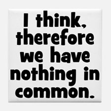 Nothing in Common Tile Coaster