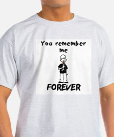 You remember me FOREVER Ash Grey T-Shirt