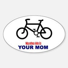 """My Other Ride is Your Mom"" Oval Bumper Stickers"