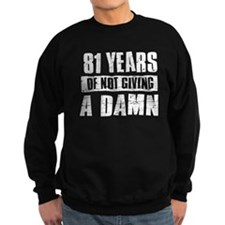81 years of not giving a damn Sweatshirt