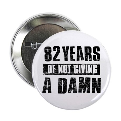 """82 years of not giving a damn 2.25"""" Button"""