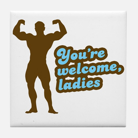 You're Welcome Ladies Tile Coaster
