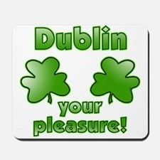 Dublin your pleasure Mousepad