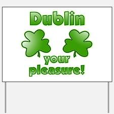 Dublin your pleasure Yard Sign