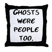 Ghosts Were People Throw Pillow
