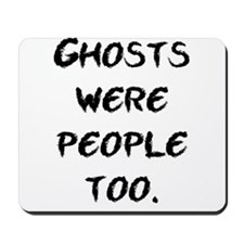 Ghosts Were People Mousepad