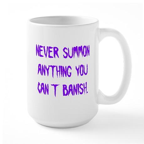 Never Summon Anything You Can Large Mug