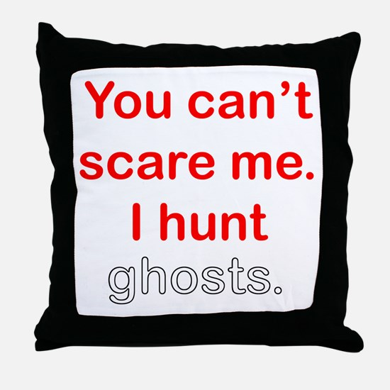I Hunt Ghosts Throw Pillow