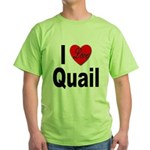 I Love Quail (Front) Green T-Shirt