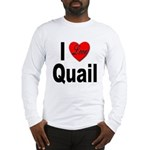I Love Quail (Front) Long Sleeve T-Shirt