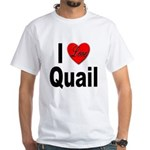 I Love Quail (Front) White T-Shirt