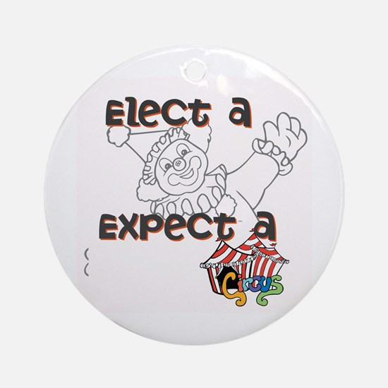 Elect a clown, expect a circus Round Ornament