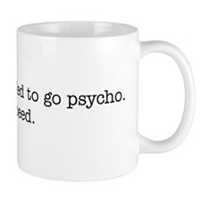 I see you've decided to go psycho. Mug