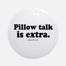 Pillow talk is extra -  Ornament (Round)