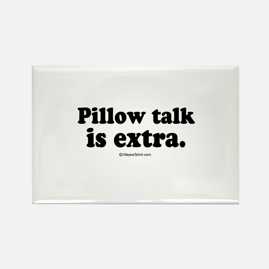 Pillow talk is extra - Rectangle Magnet