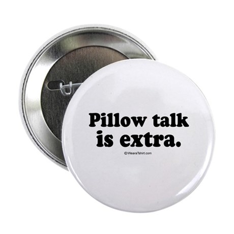 """Pillow talk is extra - 2.25"""" Button (10 pack)"""