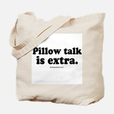 Pillow talk is extra -  Tote Bag