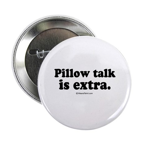 Pillow talk is extra - Button