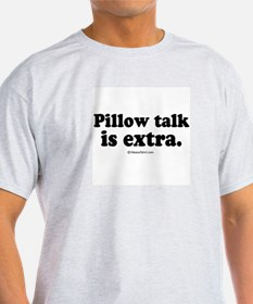 Pillow talk is extra -  Ash Grey T-Shirt