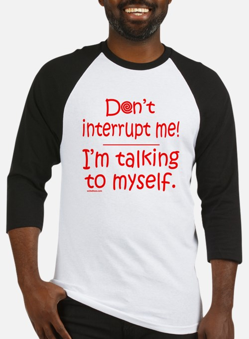 DON'T INTERRUPT ME Baseball Jersey