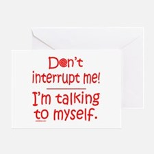 DON'T INTERRUPT ME Greeting Card