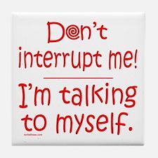 DON'T INTERRUPT ME Tile Coaster