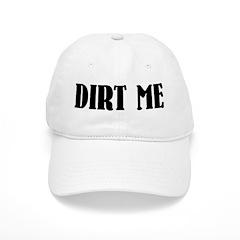 Dirt Me Baseball Cap