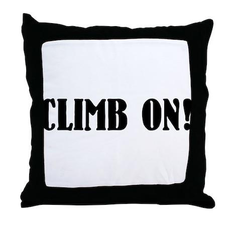 climb on! Throw Pillow