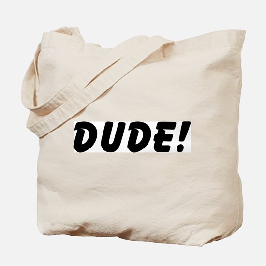 Dude! Tote Bag