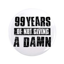"""99 years of not giving a damn 3.5"""" Button"""